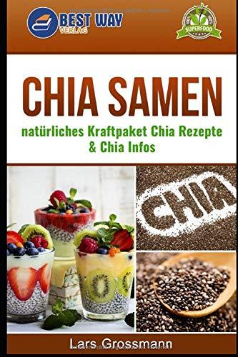 Chia Samen: natürliches Kraftpaket Chia Rezepte & Chia Infos (Superfoods, Band 2)