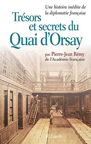 Tresors et secrets du Quai d'Orsay: Une histoire inédite de la diplomatie française