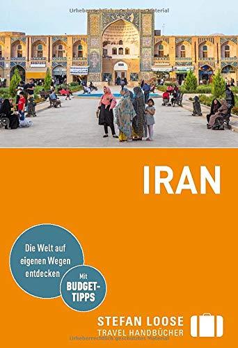 Stefan Loose Reiseführer Iran: mit Reiseatlas (Stefan Loose Travel Handbücher)