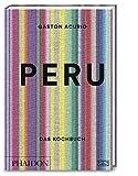 Peru. Das Kochbuch: Die Bibel der peruanischen Küche