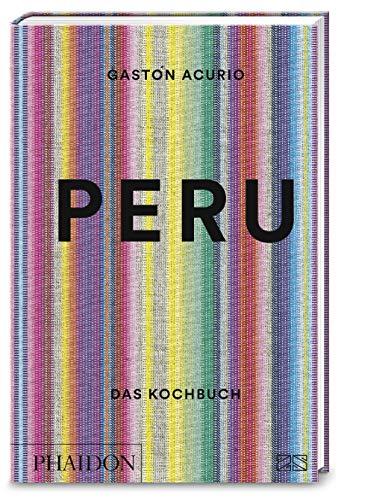 Peru – Das Kochbuch: Die Bibel der peruanischen Küche