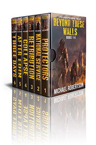 Beyond These Walls - Books 1 - 6 Boxset: A Post-Apocalyptic Survival Thriller (Beyond These Walls Boxset) by [Michael Robertson]