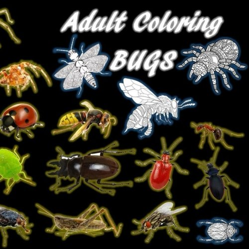 Adult Coloring Bugs: Insects, Stress Relief, Relaxation, Spiders, Ants, Flies, Grasshoppers, Bees, Roaches, Beetles