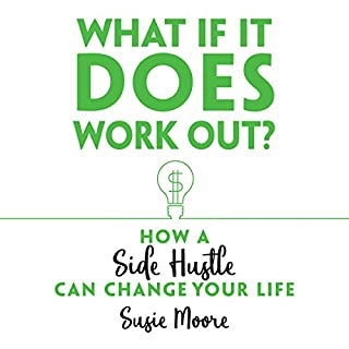 What If It Does Work Out?     How a Side Hustle Can Change Your Life              By:                                                                                                                                 Susie Moore                               Narrated by:                                                                                                                                 Sandy Rustin                      Length: 4 hrs and 26 mins     45 ratings     Overall 4.6