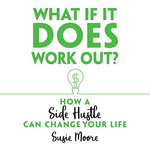 What If It Does Work Out?     How a Side Hustle Can Change Your Life              By:                                                                                                                                 Susie Moore                               Narrated by:                                                                                                                                 Sandy Rustin                      Length: 4 hrs and 26 mins     42 ratings     Overall 4.6