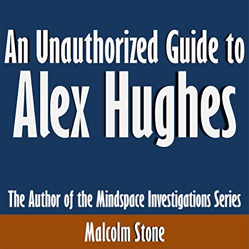 An Unauthorized Guide to Alex Hughes: The Author of the Mindspace Investigations Series audiobook cover art