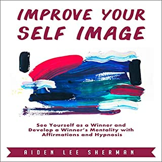 Improve Your Self Image: See Yourself as a Winner and Develop a Winner's Mentality with Affirmations and Hypnosis audiobook cover art