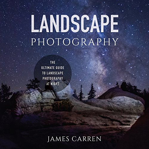 Landscape Photography: The Ultimate Guide to Landscape Photography at Night cover art