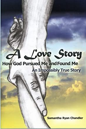 A Love Story...How God Pursued Me and Found Me