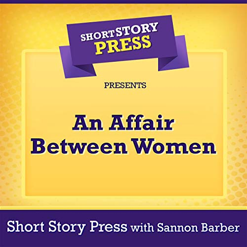Short Story Press Presents: An Affair Between Women                   By:                                                                                                                                 Short Story Press,                                                                                        Sannon Barber                               Narrated by:                                                                                                                                 Brenda G Brown                      Length: 31 mins     Not rated yet     Overall 0.0