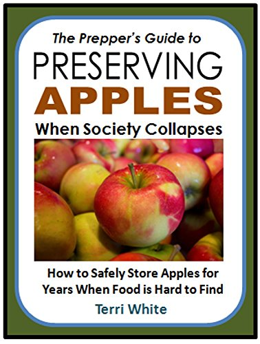 The Prepper's Guide to Preserving Apples When Society Collapses: How to Safely Store Apples for Years When Food is Hard to Find by [Terri White]