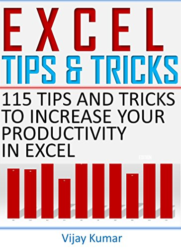 Excel Tips and Tricks: 115 Tips and Tricks to increase your productivity in Excel
