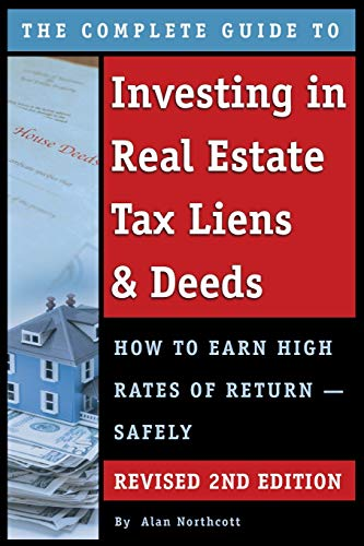Real Estate Investing Books! - The Complete Guide to Investing in Real Estate Tax Liens & Deeds How to Earn High Rates of Return - Safely REVISED 2ND EDITION