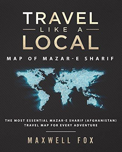 Travel Like a Local - Map of Mazar-e Sharif: The Most Essential Mazar-e Sharif (Afghanistan) Travel Map for Every Adventure [Idioma Inglés]