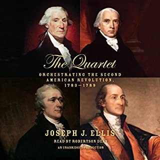 The Quartet     Orchestrating the Second American Revolution, 1783-1789              By:                                                                                                                                 Joseph J. Ellis                               Narrated by:                                                                                                                                 Robertson Dean                      Length: 8 hrs and 25 mins     545 ratings     Overall 4.5