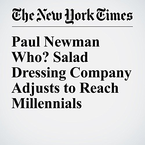 Paul Newman Who? Salad Dressing Company Adjusts to Reach Millennials audiobook cover art