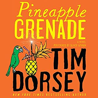 Pineapple Grenade     A Novel              By:                                                                                                                                 Tim Dorsey                               Narrated by:                                                                                                                                 Oliver Wyman                      Length: 11 hrs and 3 mins     259 ratings     Overall 4.4