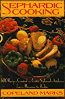 Sephardic Cooking: 600 Recipes Created in Exotic Sephardic Kitchens from Morocco to India 1556113188 Book Cover