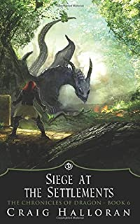 The Chronicles of Dragon: Siege at the Settlements (Book 6 of 10)