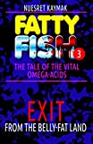 FATTY FISH 3: Exit From the Belly-Fat Land (The Tale Of The Vital Omega-acids)
