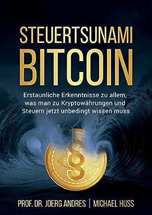 STEUERTSUNAMI BITCOIN: Erstaunliche Erkenntnisse zu allem, was man zu Kryptow�hrungen und Steuern jetzt unbedingt wissen muss : B�cher