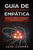 Guia de supervivencia empática: Una guía para principiantes para protegerse de los vampiros de energía: Comprenda su don y domine su intuición.