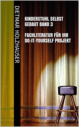 Kinderstuhl selbst gebaut Band 3 – Fachliteratur für Ihr Do-It-Yourself Projekt