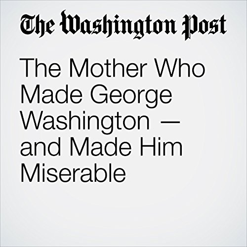 The Mother Who Made George Washington — and Made Him Miserable copertina