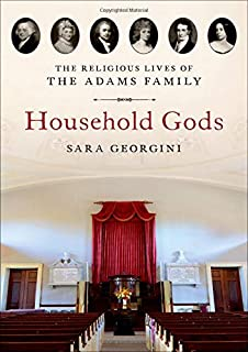 Household Gods: The Religious Lives of the Adams Family