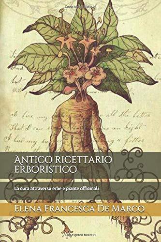 Antico ricettario erboristico: La cura attraverso erbe e piante officinali