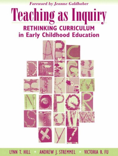 Teaching as Inquiry: Rethinking Curriculum in Early...