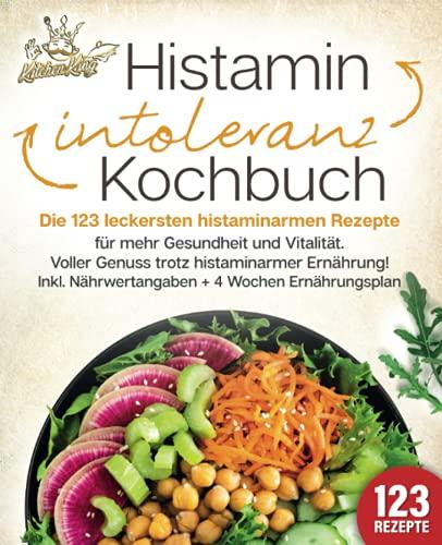 Histaminintoleranz Kochbuch: Die 123 leckersten histaminarmen Rezepte für mehr Gesundheit und Vitalität