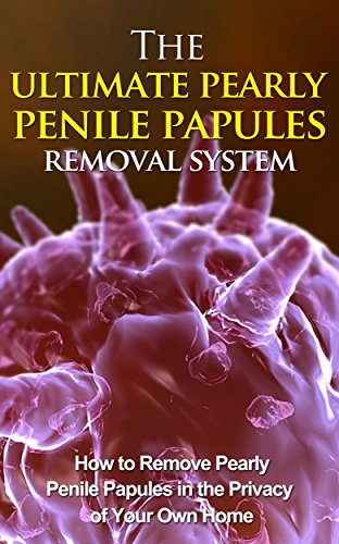 The Ultimate Pearly Penile Papules Removal System - How To Remove Pearly Penile Papules In The Privacy Of Your Own Home (pearly penile, pearly penile papules, pearly penile papules removal)