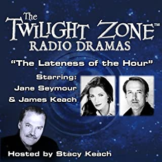The Lateness of the Hour     The Twilight Zone™ Radio Dramas              By:                                                                                                                                 Rod Serling                               Narrated by:                                                                                                                                 James Keach,                                                                                        Jane Seymour                      Length: 42 mins     3 ratings     Overall 4.7