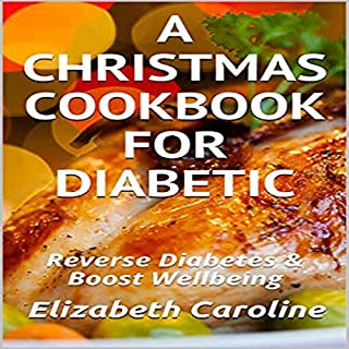 A Christmas Cookbook For Diabetic: Reverse Diabetes & Boost Wellbeing audiobook cover art