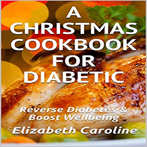 A Christmas Cookbook For Diabetic: Reverse Diabetes & Boost Wellbeing cover art