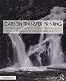Carbon Transfer Printing: A Step-by-Step Manual, Featuring Contemporary Carbon Printers and Their Creative