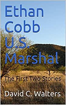 Ethan Cobb U.S. Marshal: The First Two Stories by [David C.  Walters]