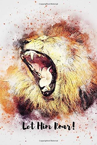 "Let Him Roar!: Beautiful Lion Notebook/Journal (6"" X 9"")"