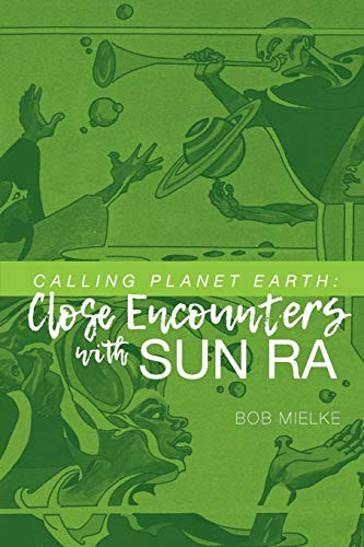 Calling Planet Earth: Close Encounters with Sun Ra