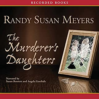 The Murderer's Daughters                   By:                                                                                                                                 Randy Susan Meyers                               Narrated by:                                                                                                                                 Susan Bennett                      Length: 11 hrs and 40 mins     223 ratings     Overall 3.9