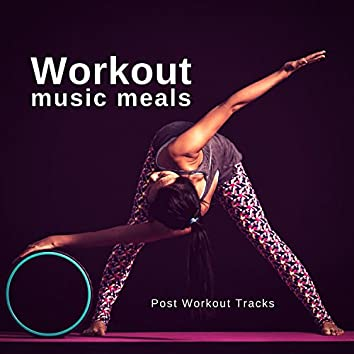 Workout Music Meals - Post Workout Tracks