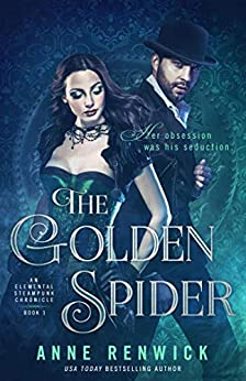 The Golden Spider (An Elemental Steampunk Chronicle Book 1) by [Anne Renwick]