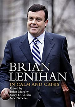Brian Lenihan: In Calm and Crisis by [Brian  Murphy, Brian Murphy, Mary O'Rourke, Noel Whelan]