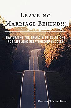"Leave No Marriage Behind!!!: Navigating the Trials & Tribulations for Lifelong Relationship Success (Leave No ""Series"" Book 1) by [Daniel R Faust, Michelle A Faust]"