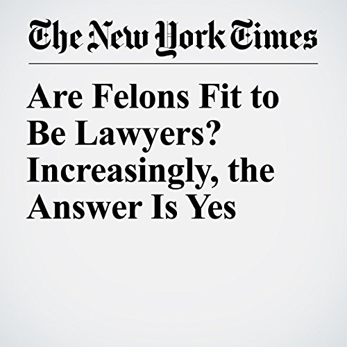 Are Felons Fit to Be Lawyers? Increasingly, the Answer Is Yes copertina