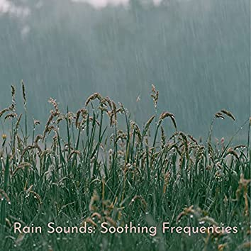 Rain Sounds: Soothing Frequencies