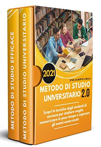 Metoto Di Studio Universitario 2.0; Scopri Le Tecniche Degli Studenti Di Successo Per Studiare Meglio Memorizzare In Poco Tempo E Superare Gli Esami Senza Ansia