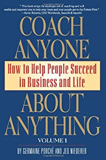 Coach Anyone About Anything: How to Help People Succeed in Business and Life: 1