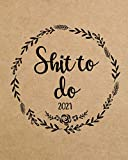 Shit to Do 2021: Sweary Planner January 1 to December 31 with One Year Daily Agenda Calendar, 12 Month Profanity Organizer with Motivational Swear Word Sayings and Cuss Word Quotes for Women